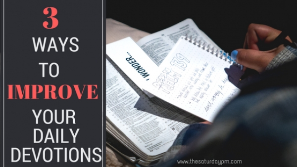 3 WAYS TO IMPROVE YOUR PERSONAL DEVOTIONS