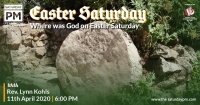 Easter Series: Where was God on Easter Saturday?